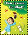 I Have Eczema... So What? - Inspirational story book for children