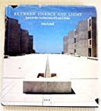Between Silence and Light : Spirit in the Architecture of Louis I. Kahn