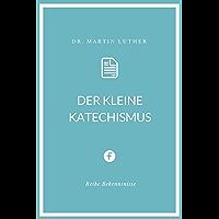 Der kleine Katechismus (Bekenntnisse) (German Edition)