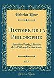 Histoire de la Philosophie, Vol. 4: Premi re Partie, Histoire de la Philosophie Ancienne (Classic Reprint)