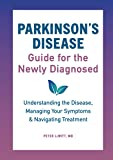 Parkinson's Disease Guide for the Newly Diagnosed: Understanding the Disease, Managing Your Symptoms, and Navigating…