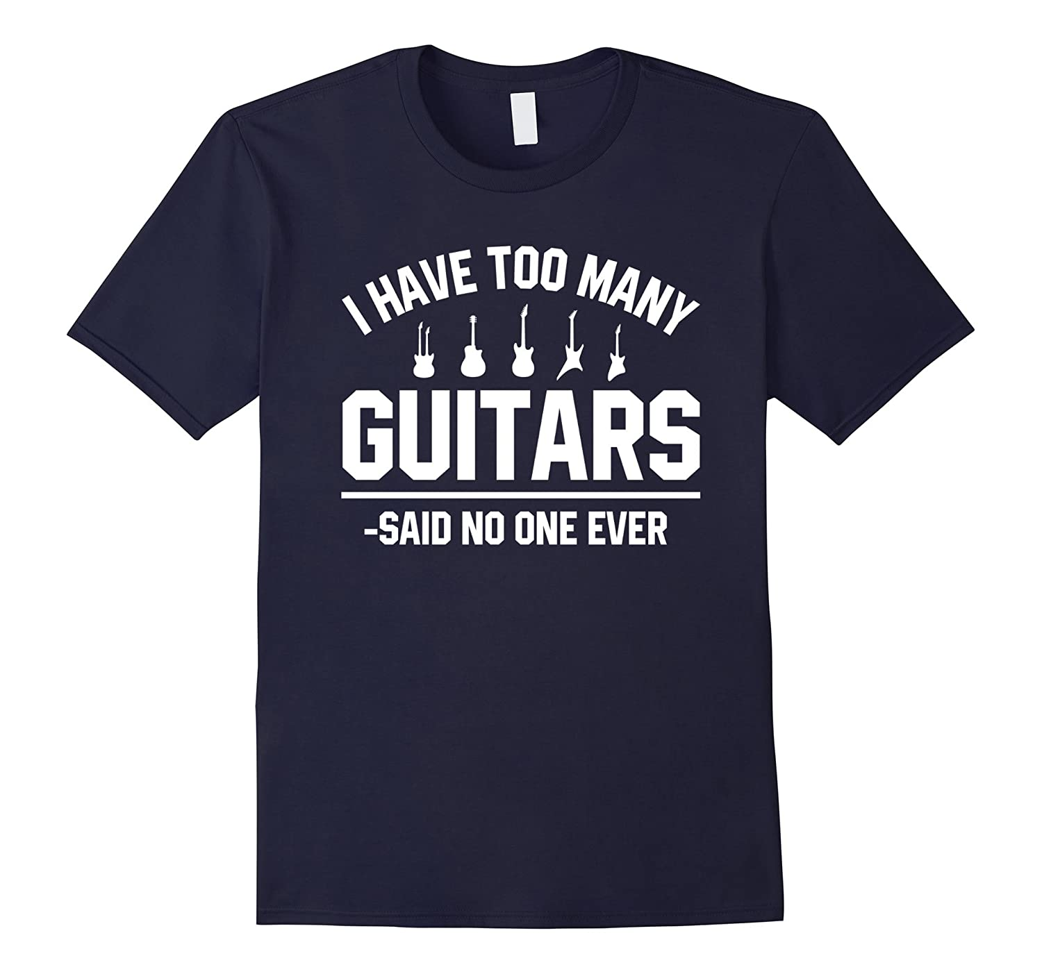 I Have Too Many Guitars Said No One Ever T Shirts Funny Gift-FL