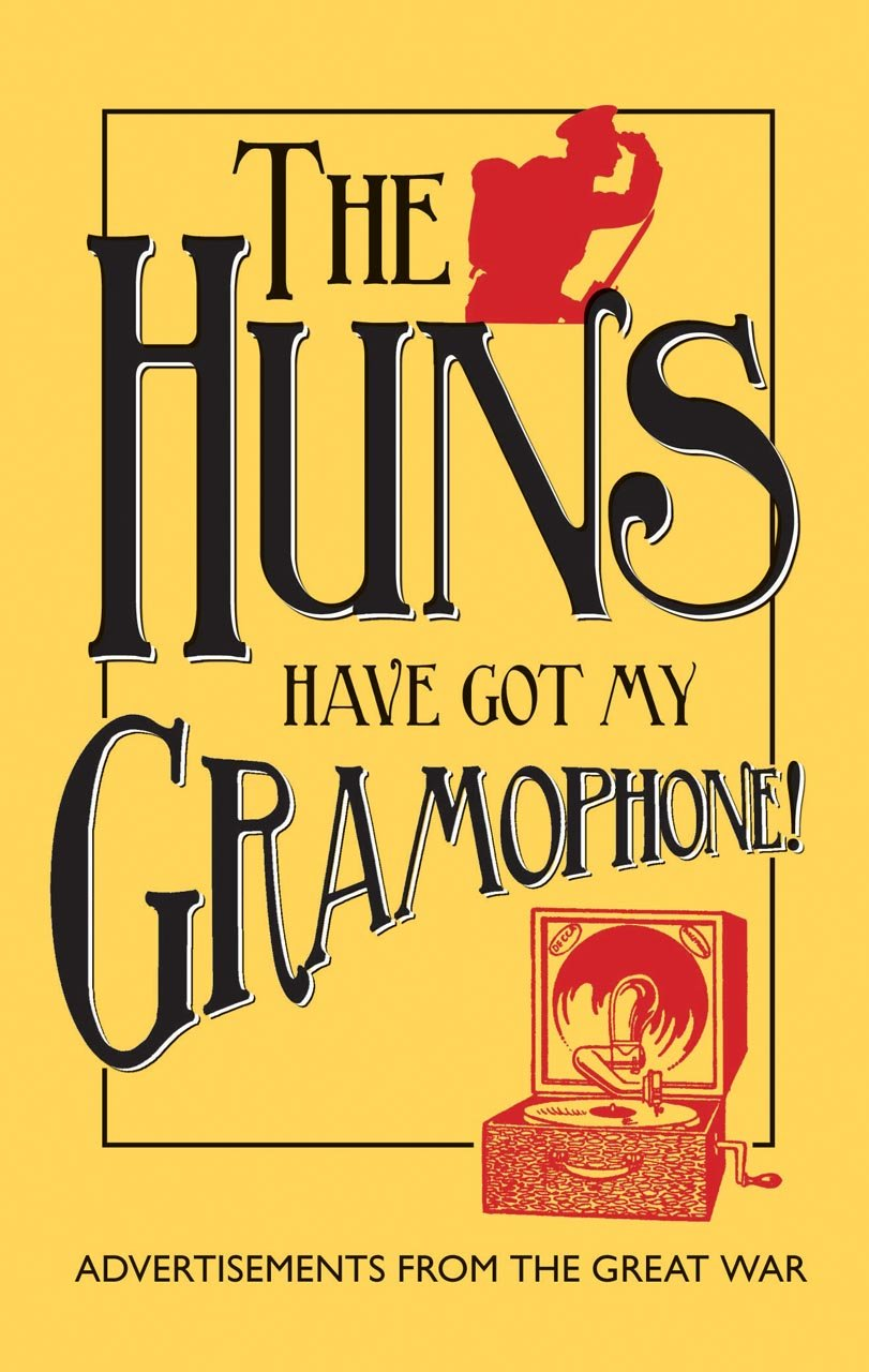 the-huns-have-got-my-gramophone-advertisements-from-the-great-war