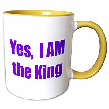 Amazoncom 3drose Xander Funny Quotes Yes I Am The King 15oz