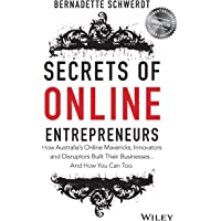 Secrets of Online Entrepreneurs: How Australia's Online Mavericks, Innovators and Disruptors Built Their Businesses...and How You Can Too