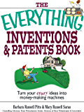 The Everything Inventions And Patents Book: Turn Your Crazy Ideas into Money-making Machines! (Everything®)