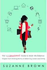 The Mompowerment Guide to Work-Life Balance: Insights from Working Moms on Balancing Career and Family Kindle Edition