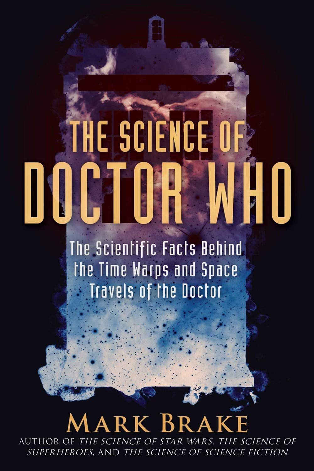 The Science of Doctor Who: The Scientific Facts Behind the Time Warps and Space Travels of the Doctor