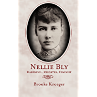Nellie Bly: Daredevil. Reporter. Feminist (English Edition)