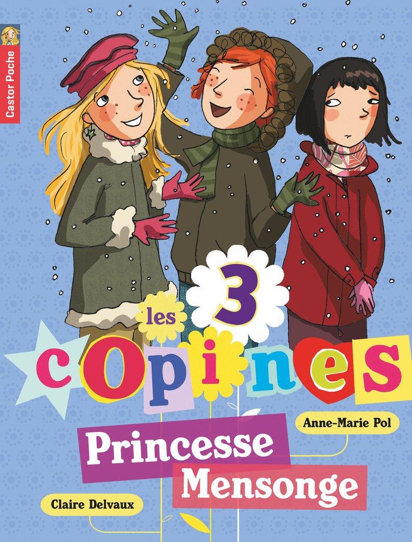 Les 3 copines, Tome 6 : Princesse Mensonge Poche – 3 février 2009 Anne-Marie Pol Claire Delvaux Flammarion 2081220776