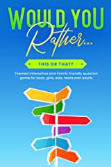 Would You Rather... This or That?: Themed Interactive and Family friendly question game for boys, girls, kids, teens and adults (Would You Rather Game Book Book 2) Kindle Edition
