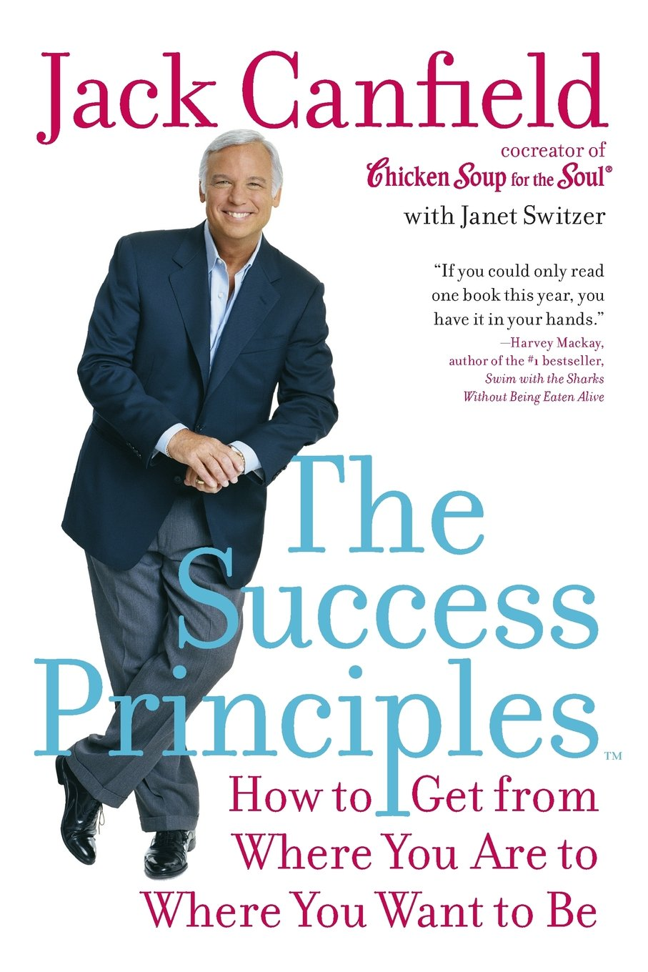 The Success Principles(Tm): How to Get from Where You Are to Where ...