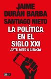 La política en el siglo XXI: Arte, mito o ciencia (Spanish Edition)