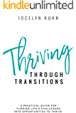 Thriving Through Transitions: A practical guide for turning life's most challenging moments into opportunities to thrive