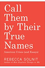 Call Them by Their True Names: American Crises (and Essays) Kindle Edition