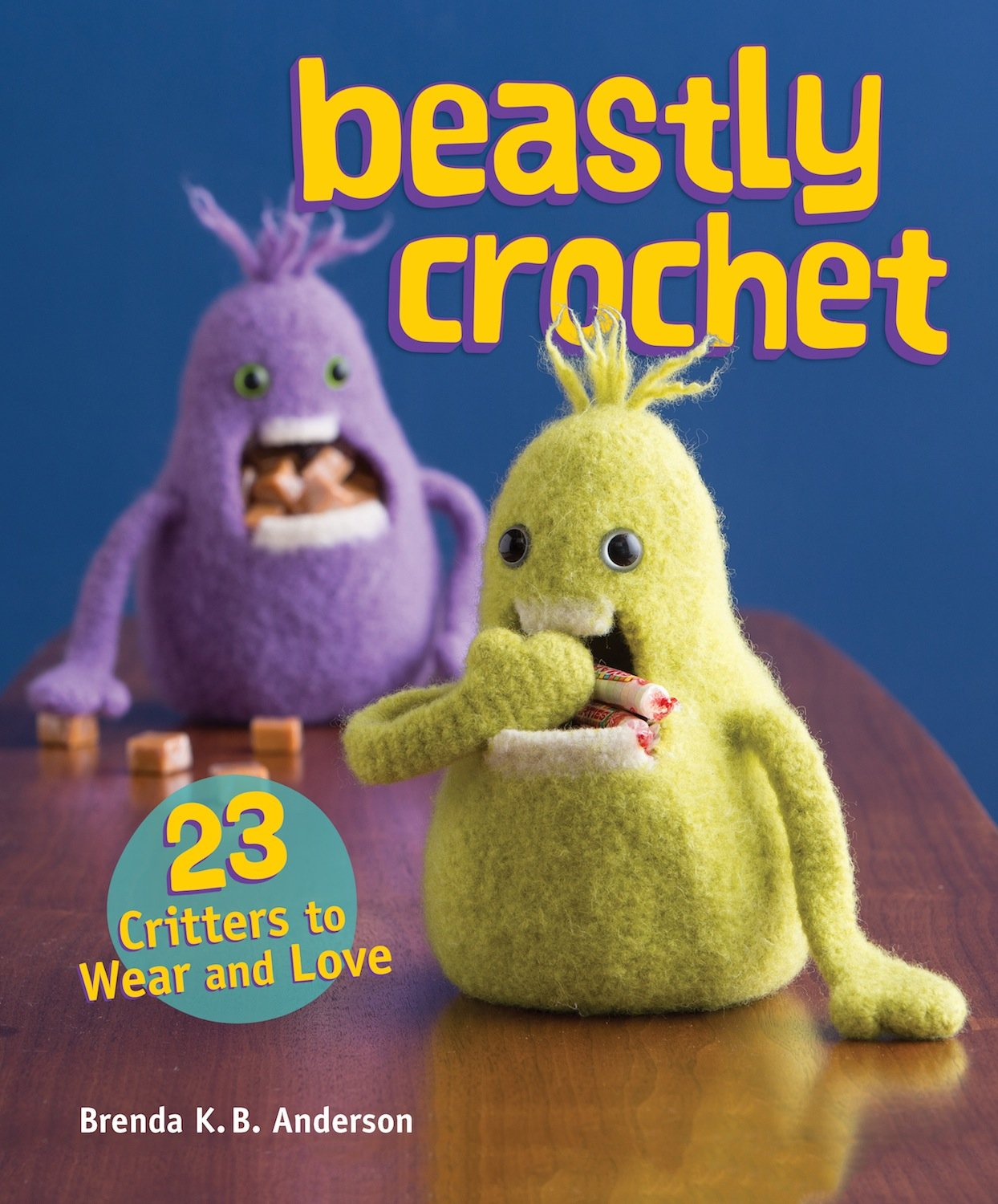 Beastly Crochet 23 Critters To Wear And Love Brenda Kb Anderson