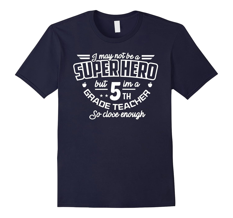 5th Fifth Grade Teacher Shirt Not Superhero Funny Gift Tee-CD