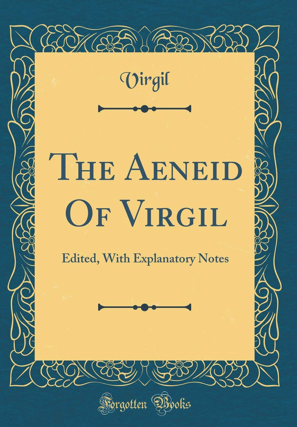 The Aeneid Of Virgil: Edited, With Explanatory Notes (Classic Reprint)