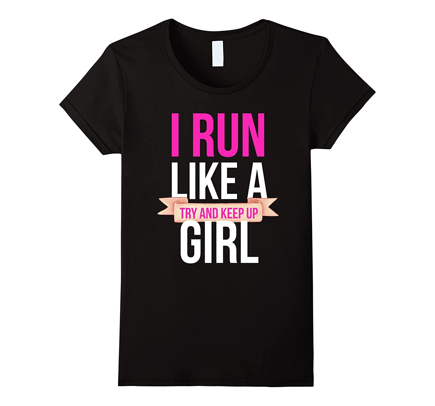 Womens Womens I Run Like A Girl Try And Keep Up Funny Running Shirt-T-Shirt