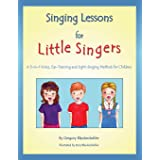 Singing Lessons for Little Singers: A 3-in-1 Voice, Ear-Training and Sight-Singing Method for Children