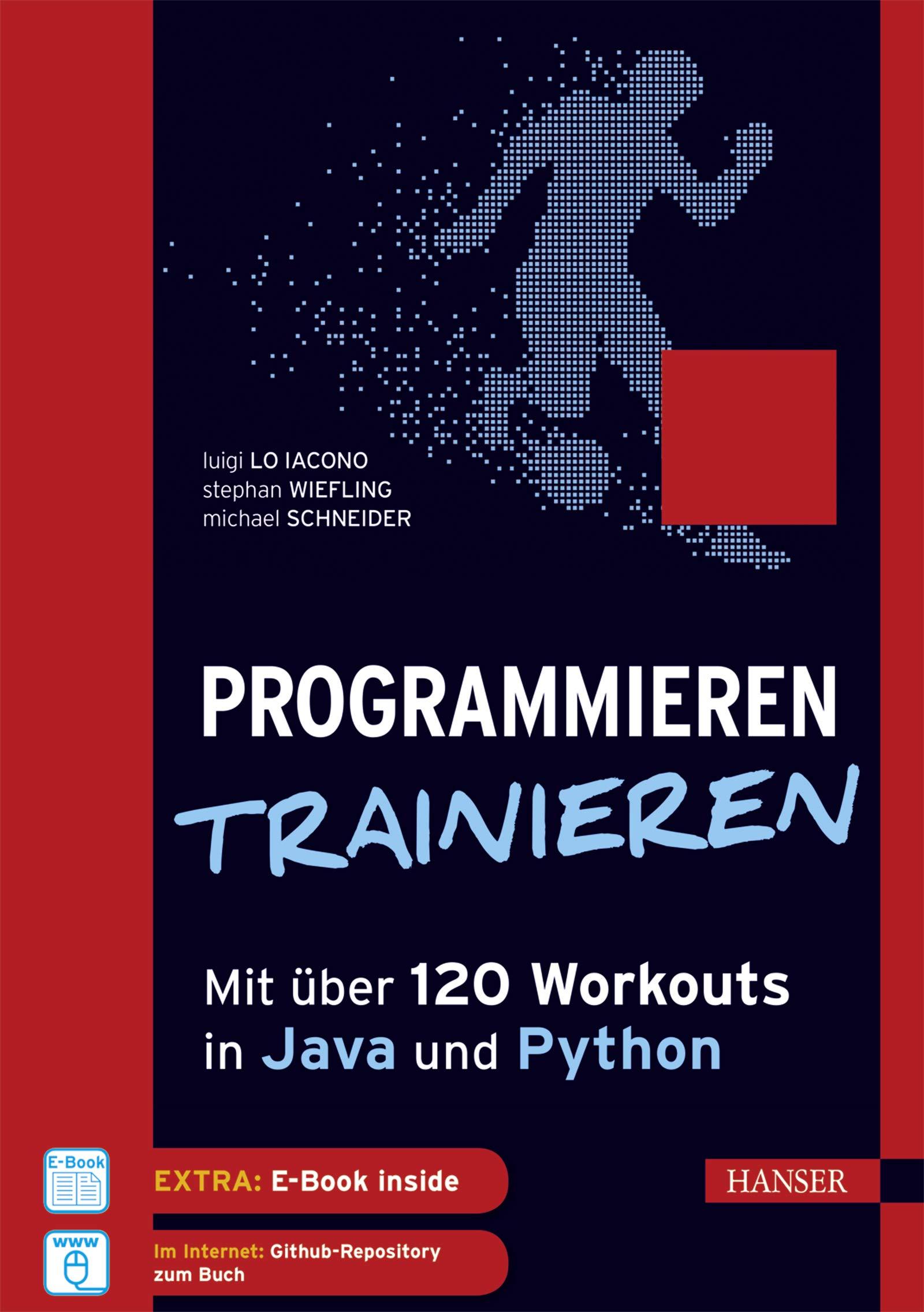 Programmieren trainieren: Mit über 120 Workouts in Java und Python Gebundenes Buch – 12. März 2018 Luigi Lo Iacono Stephan Wiefling Michael Schneider 3446454861