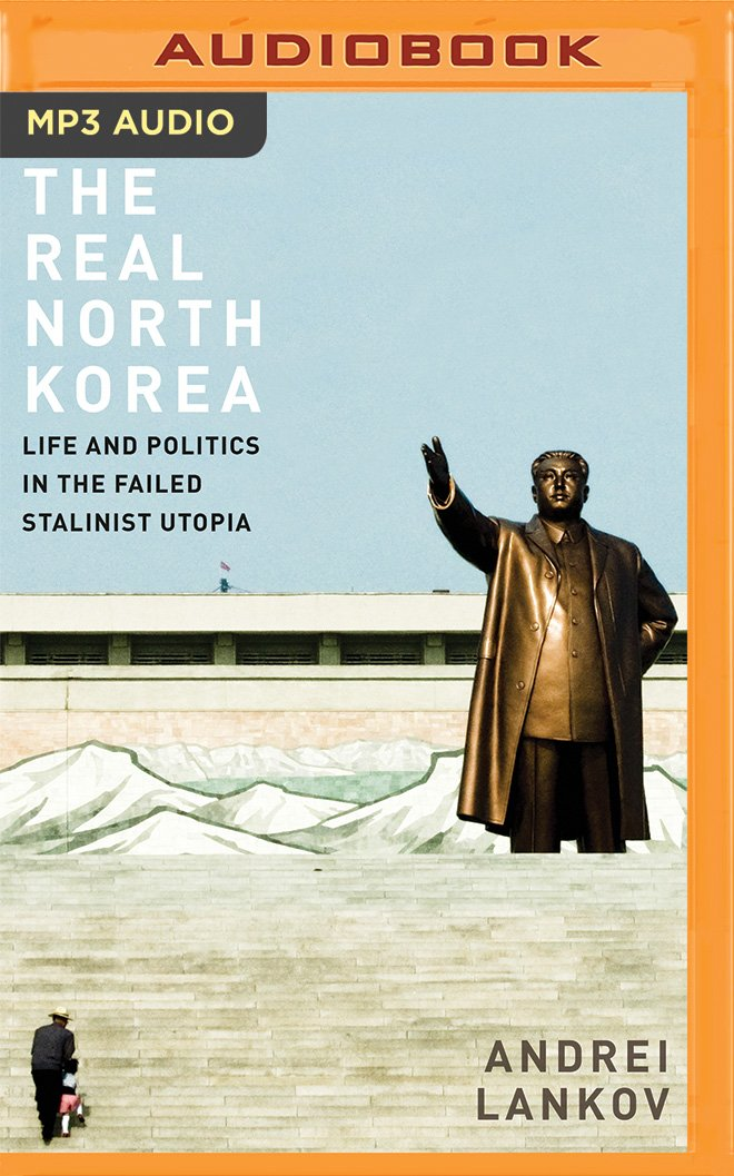 The Real North Korea: Life and Politics in the Failed Stalinist