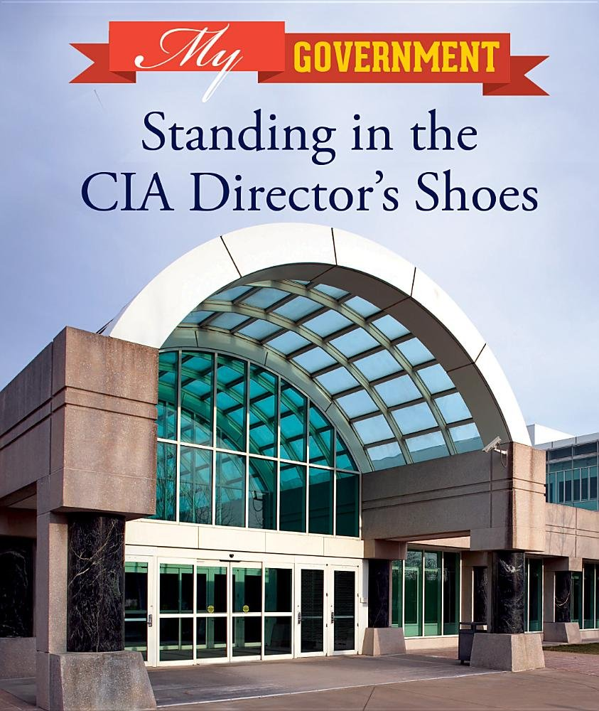 Read Online Standing in the CIA Director's Shoes (My Government) ebook