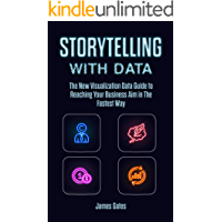 Storytelling with Data: The New Visualization Data Guide to Reaching Your Business Aim in The Fastest Way (English…