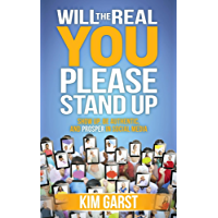 Will the Real You Please Stand Up: Show Up, Be Authentic, and Prosper in Social Media
