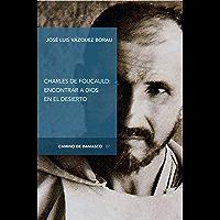 Charles de Foucauld: encontrar a Dios en el desierto (Camino de Damasco nº 7)
