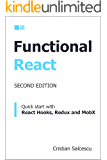 Functional React, 2nd Edition: Quick start with React Hooks, Redux and MobX (Functional Programming with JavaScript and…