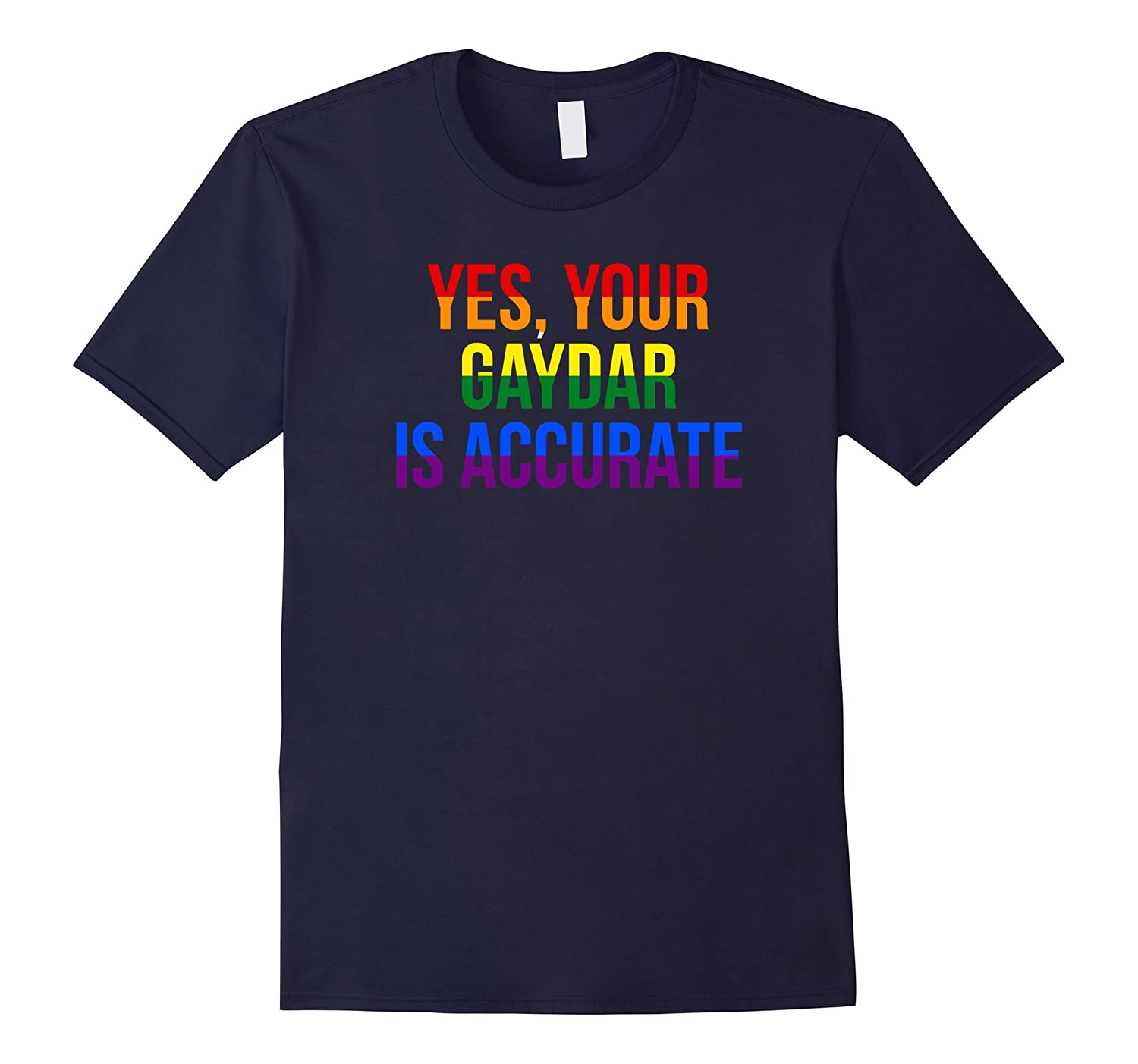 Yes, Your Gaydar is Accurate Gay Pride LGBT Funny T-Shirts-BN