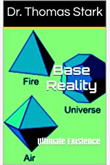 Base Reality: Ultimate Existence (The Truth Series Book 16) Kindle Edition