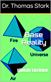 Base Reality: Ultimate Existence (The Truth Series Book 16)