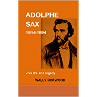 ADOLPHE SAX 1814-1894: - his life and legacy book cover