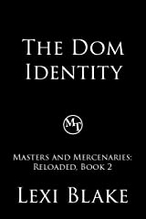 The Dom Identity (Masters and Mercenaries: Reloaded Book 2) Kindle Edition