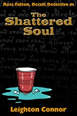 The Shattered Soul (Ross Fulton, Occult Detective Book 3) Kindle Edition
