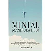 Mental Manipulation: This book includes: Emotional Manipulation + Covert Manipulation. How to Recognize and Control Manipulation, Influence People with ... and Persuasion Skills. (English Edition)