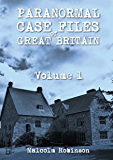 Paranormal Case Files of Great Britain (Volume 1)