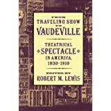 From Traveling Show to Vaudeville: Theatrical Spectacle in America, 1830–1910