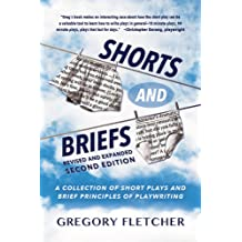 SHORTS AND BRIEFS, Second Edition, Revised and Expanded: A Collection of Short Plays and Brief Principles of Playwriting Aug 9, 2014