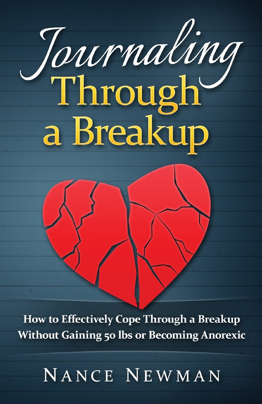 Amazon: Journaling Through A Breakup: How To Effectively Cope Through A  Breakup Without Gaining 50 Lbs Or Becoming Anorexic (9781530320578): Nancy