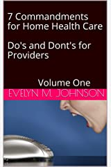 7 Commandments for Home Health Care Do's and Dont's for Providers: Volume One Kindle Edition