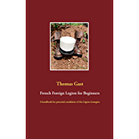 French Foreign Legion for Beginners: A handbook for potential candidates of the Légion étrangère