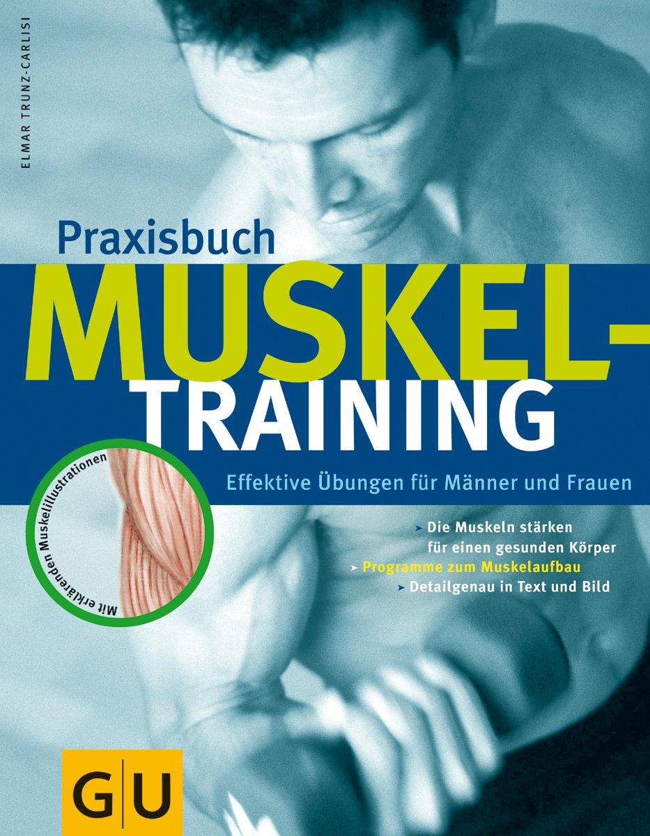 Praxisbuch Muskeltraining. Muskeln wirksam und gezielt aufbauen ...