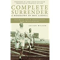 Complete Surrender: Biography of Eric Liddell: Complete Surrender, Biography of Eric Liddell