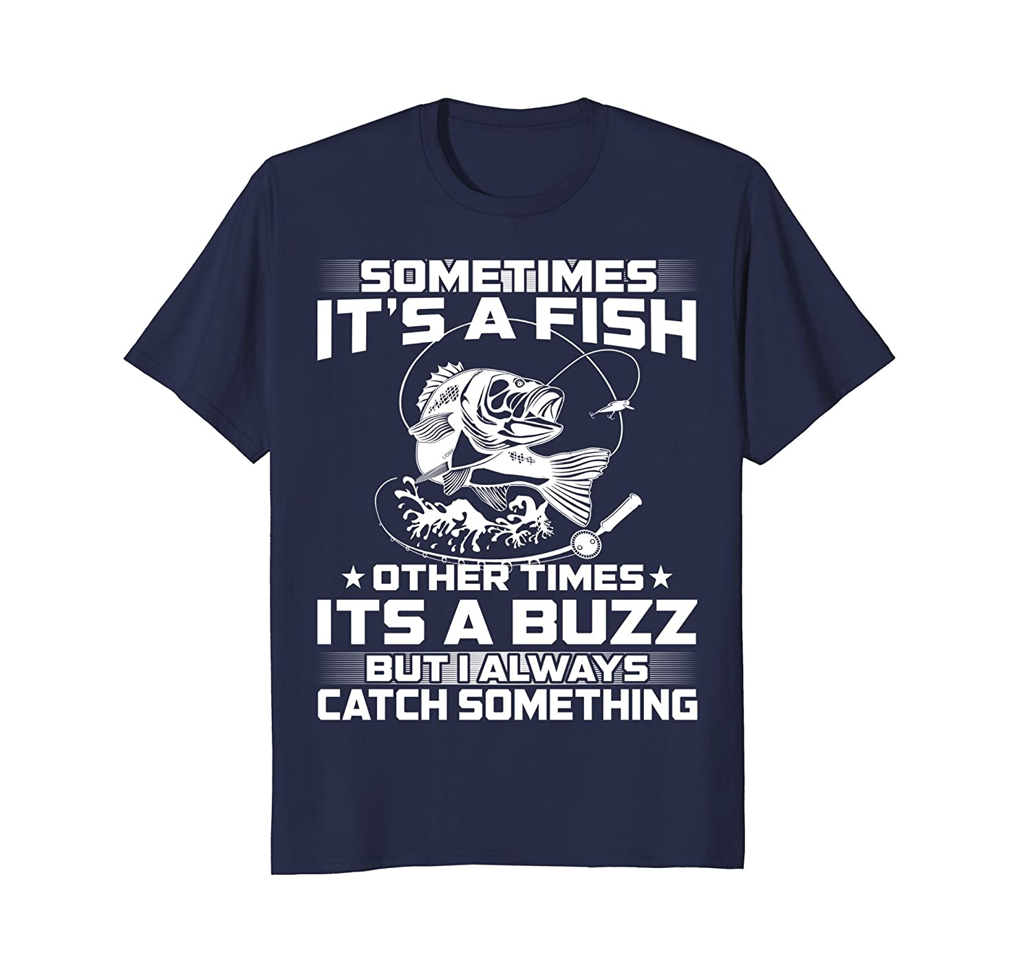 Sometimes it's a fish other times it's a buzz funny t-shirt-Awarplus