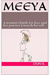 Meeya: A woman's battle for love and her journey towards herself. (Book One) Kindle Edition