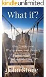 What if?: How to overcome Worry, Fear, and Anxiety, and turn them into Peace, Faith, and Hope.