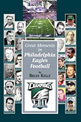 Great Moments in Philadelphia Eagles Football: This book begins at the beginning of Football and goes to the Doug Pederson era. Paperback